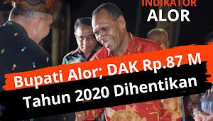 Bupati Alor; DAK Rp. 87 M Tahun 2020 Dihentikan