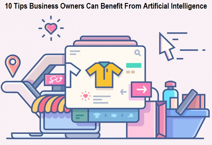 10 Tips Business Owners Can Benefit From Artificial Intelligence