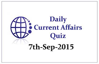 Current Affairs Quiz- 7th September 2015