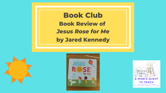 A Mom's Quest to Teach logo; book cover of Jesus Rose for Me; clipart of sun