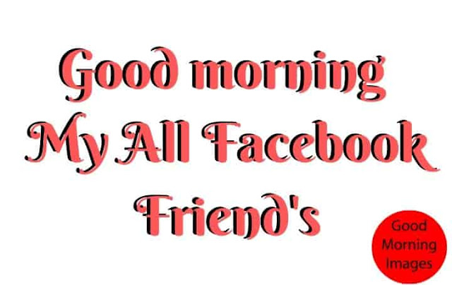 Good Mornings Facebook Friends