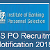IBPS PO Recruitment Notification 2018 - Check detail of eligibility, examination, admit card at ibps.in