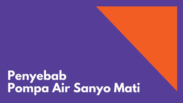 Penyebab Pompa Air Sanyo Mati