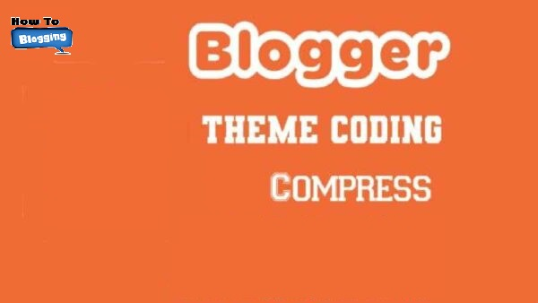 How To Compress Blogger Theme Coding?