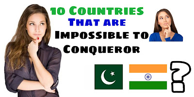 10 Countries that are Impossible to Conqueror