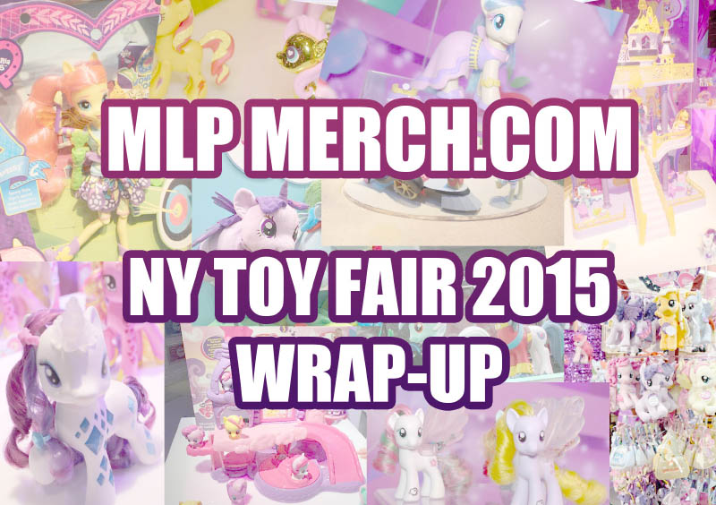 MLPMerch.com NY Toy Fair 2015 Wrap-Up