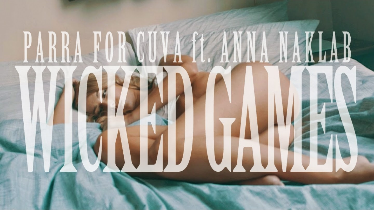 "Music (Parra for Cuva ft. Anna Naklab)  ""Wicked Games"""
