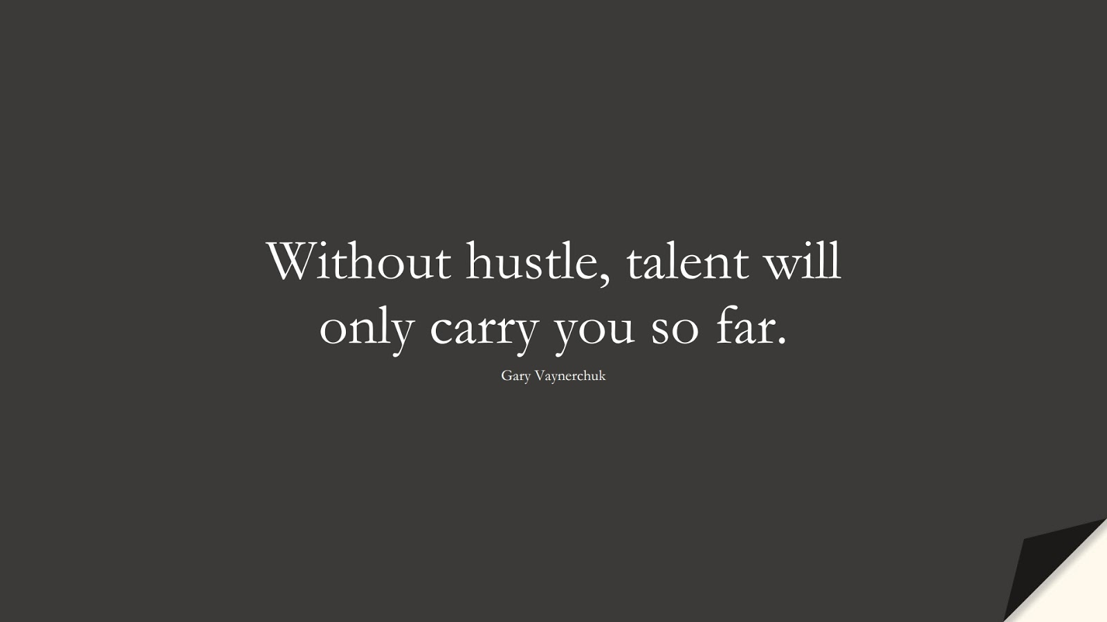 Without hustle, talent will only carry you so far. (Gary Vaynerchuk);  #HardWorkQuotes