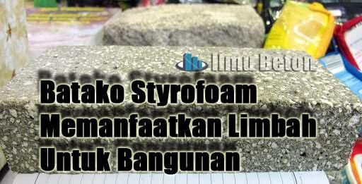 Batako Styrofoam Memanfaatkan Limbah Untuk Bangunan