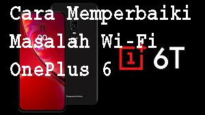 Cara Memperbaiki Masalah Wi-Fi OnePlus 6 1