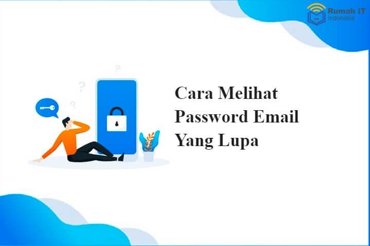Cara Melihat Password Email Yang Lupa