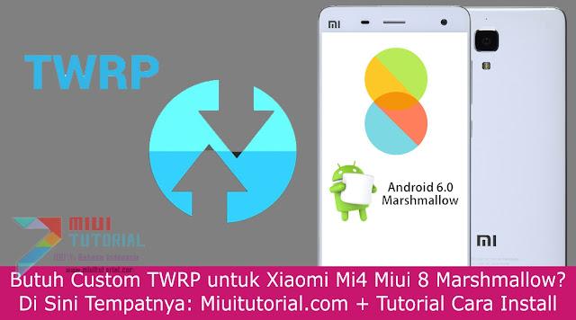 Butuh Custom TWRP untuk Xiaomi Mi4 Miui 8 Marshmallow? Di Sini Tempatnya: Miuitutorial.com + Tutorial Cara Install