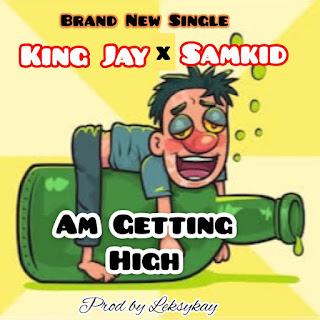 KING JAY X SAMKID -- AM GETTING HIGH