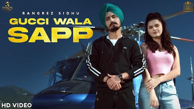 Song  :  Gucci Wala Sapp Song Lyrics Singer  :  Rangrez Sidhu Lyrics  : Rangrez Sidhu Music  :  The Kidd Director  :  Sukh Sanghera