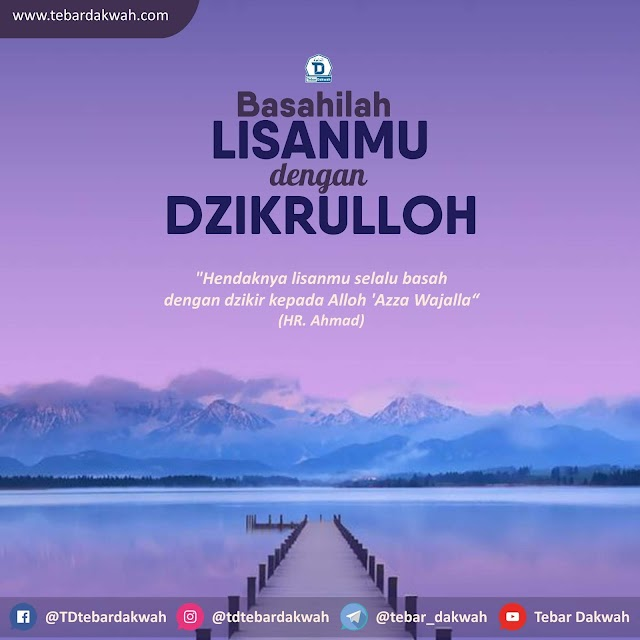 BASAHILAH LISANMU DENGAN DZIKRULLOH