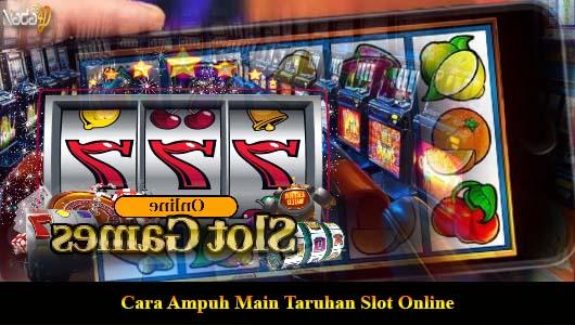 Cara Ampuh Main Taruhan Slot Online