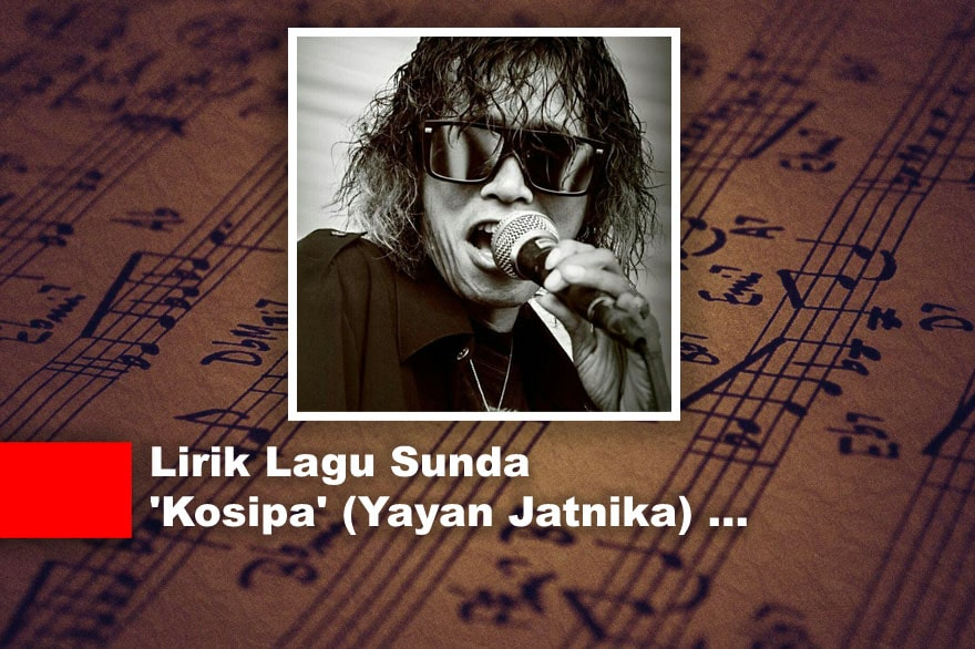 Lirik Lagu Sunda 'Kosipa' (Yayan Jatnika)