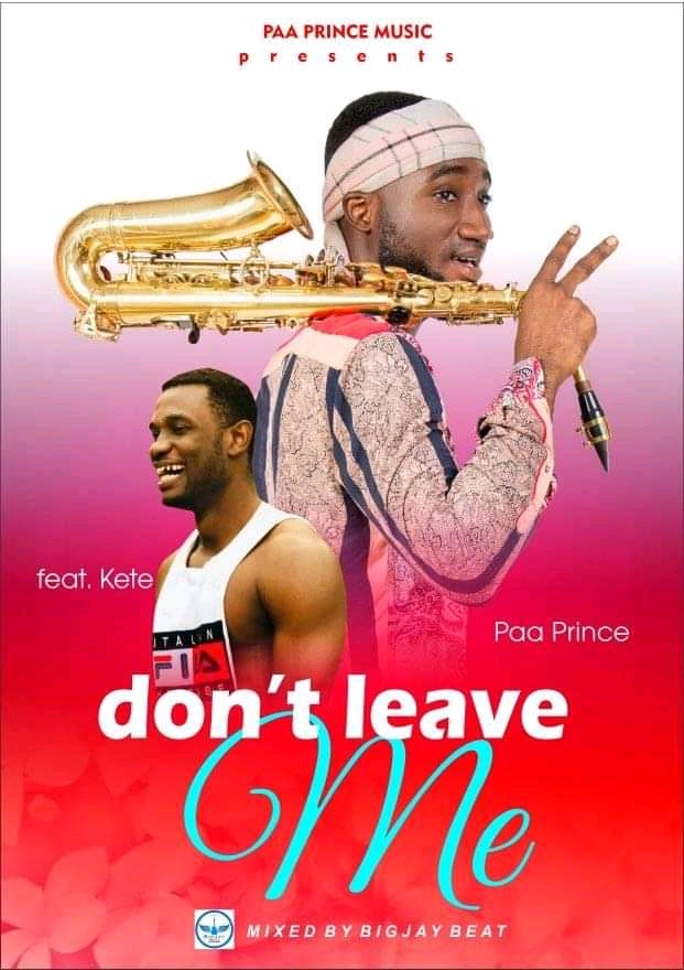 Mp3: Paa Prince Jnr – Don't Leave Me Ft. Kete (Mixed By Big Jay)