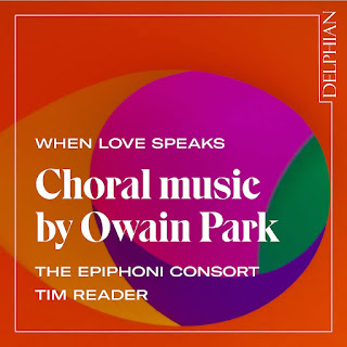 When love speaks - choral music by Owain Park; The Epiphoni Consort, Tim Reader; DELPHIAN
