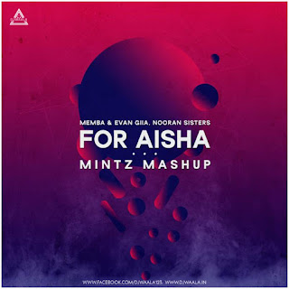 FOR AISHA (MEMBA & EVAN GIIA,NOORAN SISTERS) - MINTZ MASHUP