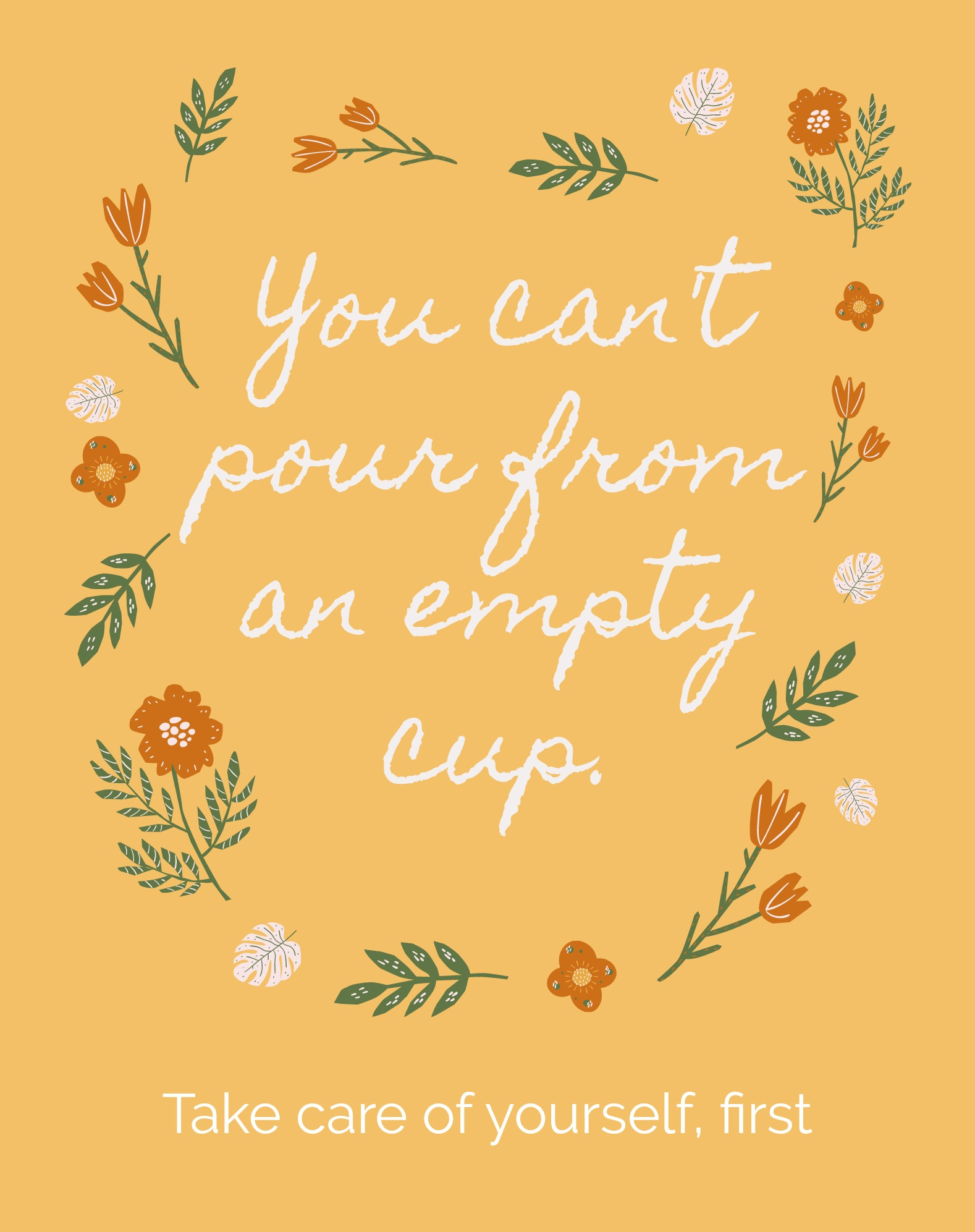 """You can't pour from an empty cup. Take care of yourself first"" inspirational quote"