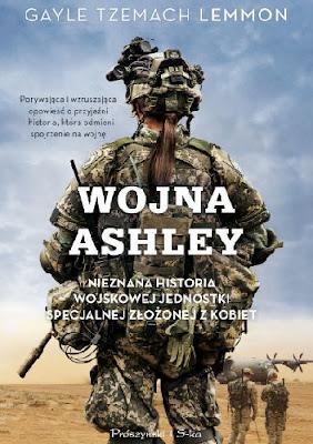Wojna Ashley. Nieznana historia wojskowej jednostki specjalnej złożonej z kobiet - Gayle Tzemach Lemmon