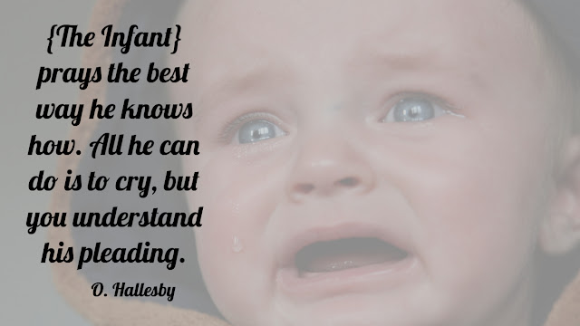 The prayer of an infant is his cry to his loving parent.