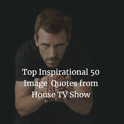 Top 50  Gregory  House quotes