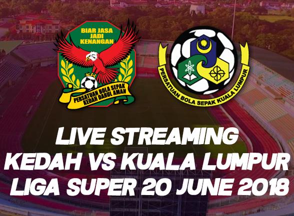 Live Streaming Kedah vs Kuala Lumpur Liga Super 20 June 2018