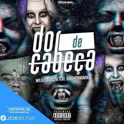 Wilili - Dor de Cabeça (feat Uami Ndongadas)