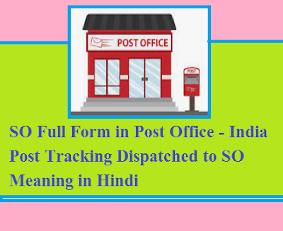 SO Full Form in Post Office - India Post Tracking Dispatched to SO Meaning in Hindi