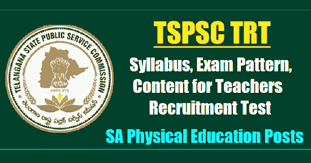 tspsc trt sa physical education syllabus, exam pattern,content for teachers recruitment test 2017,tspsc trt sa physical education syllabus,exam pattern, content,tspsc trt sa physical education scheme of exam