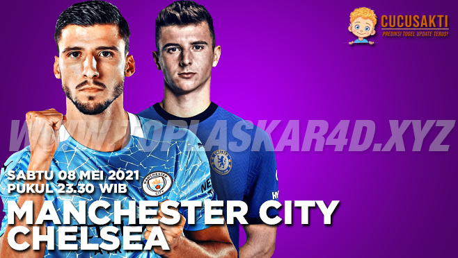 Prediksi Bola Manchester City vs Chelsea Sabtu 08 Mei 2021