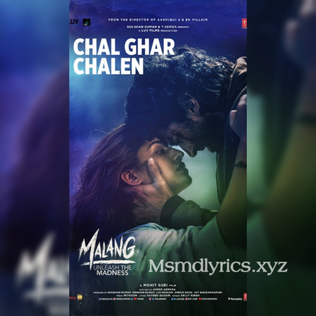 Chal Ghar Chalen Song Lyrics Malang Arijit Singh Ft Aditya Roy Kapoor Disha Patani Latest Bollywood Song Lyrics In Hindi And English