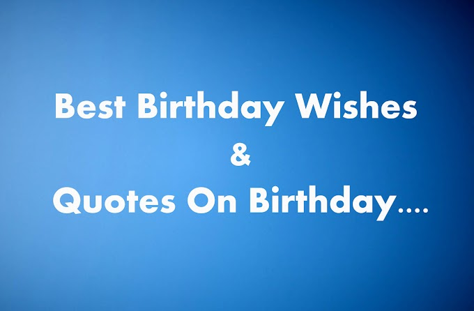 Best Birthday Quotes & Wishes  on Birthday