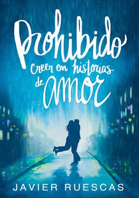 Libro - PROHIBIDO CREER EN HISTORIAS DE AMOR. Javier Ruescas (15 Marzo 2018) LITERATURA JUVENIL portada