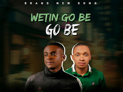 DOWNLOAD MUSIC: Xtwo X Foreigner - Wetin Go Be Go