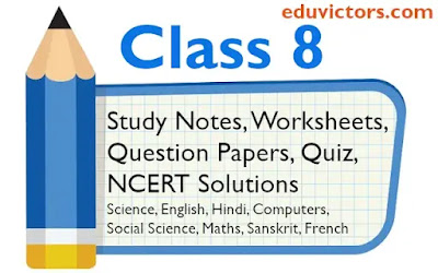 Class 8 Study Material, Worksheets, NCERT Answers, Sample Question Papers Hindi, Science, Maths, Social Science, Computers, French, English Grammar