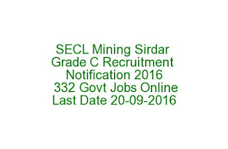 SECL Mining Sirdar Grade C Recruitment Notification 2016 332 Govt Jobs Online Last Date 20-09-2016