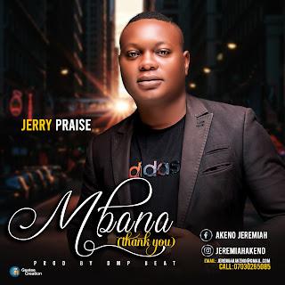 [Music] Jerry Praise - Mbana ( Thank You )