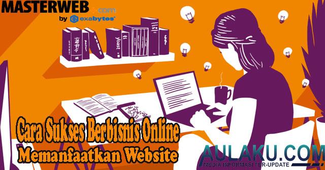Cara Sukses Berbisnis Online Memanfaatkan Website