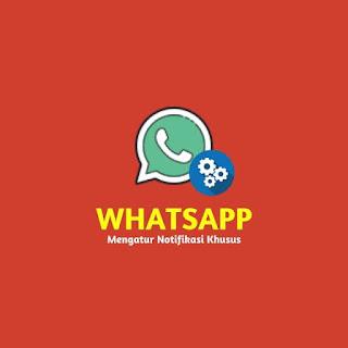 Mengatur Notifikasi Khusus whatsapp