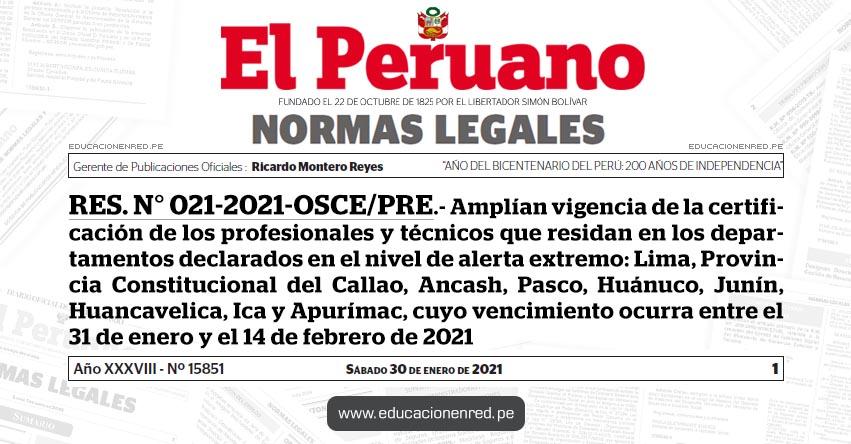 RES. N° 021-2021-OSCE/PRE.- Amplían vigencia de la certificación de los profesionales y técnicos que residan en los departamentos declarados en el nivel de alerta extremo: Lima, Provincia Constitucional del Callao, Ancash, Pasco, Huánuco, Junín, Huancavelica, Ica y Apurímac, cuyo vencimiento ocurra entre el 31 de enero y el 14 de febrero de 2021
