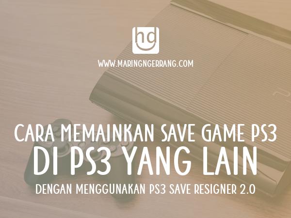 Cara Agar Bisa Memainkan Save Game PS3 di PS3 yang Lain