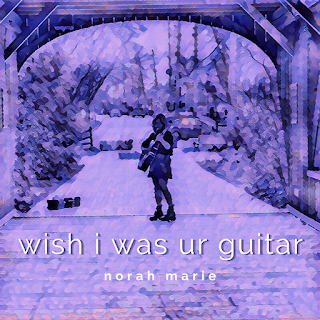 """New Music Friday: """"Wish I Was Ur Guitar,"""" by norah marie"""