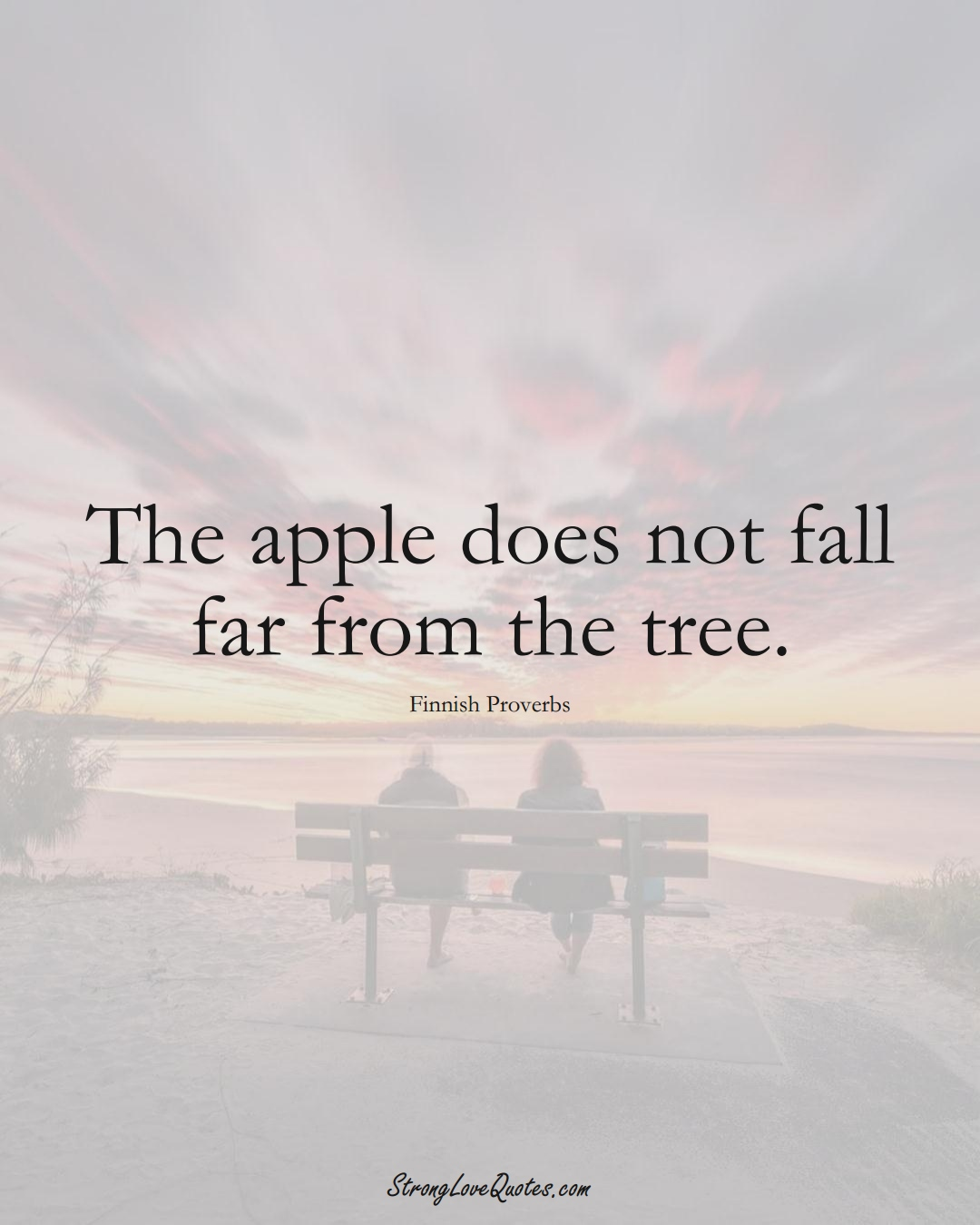 The apple does not fall far from the tree. (Finnish Sayings);  #EuropeanSayings