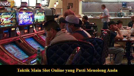 Taktik Main Slot Online yang Pasti Menolong Anda