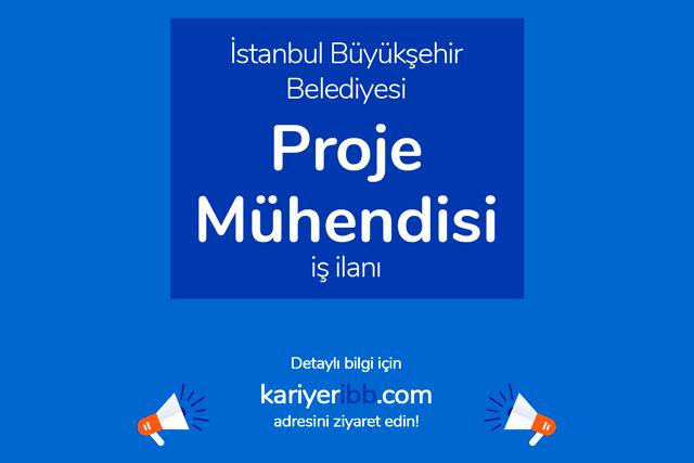 İstanbul Büyükşehir Belediyesi proje mühendisi alacak. İBB personel alımı şartları neler? Detaylar kariyeribb.com'da!