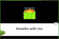 "Dumpster fire with the text ""breathe with me"""