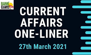 Current Affairs One-Liner: 27th March 2021